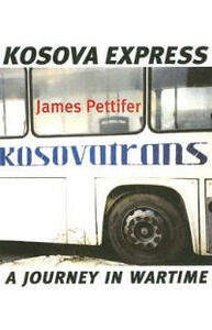 Kosova Express: A Journey in Wartime - James Pettifer - cover