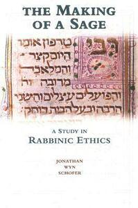 The Making of a Sage: A Study in Rabbinic Ethics - Jonathan Wyn Schofer - cover