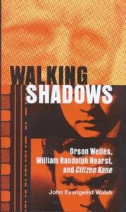 Walking Shadows: Orson Welles, William Randolph Hearst, and Citizen Kane - cover