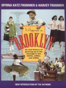 It Happened in Brooklyn: An Oral History of Growing Up in the Borough in the 1940s, 1950s, and 1960s - Myrna Katz Frommer,Harvey Frommer - cover