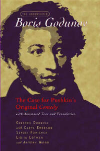 "The Uncensored """"Boris Godunov: The Case for Pushkin's Original Comedy, with Annotated Text and Translation - Chester Dunning,Caryl Emerson,Sergei Fomichev - cover"