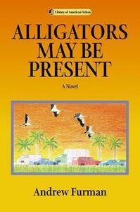 Alligators May be Present: A Novel - Andrew Furman - cover