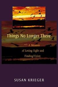 Things No Longer There: A Memoir of Losing Sight and Finding Vision - Susan Krieger - cover
