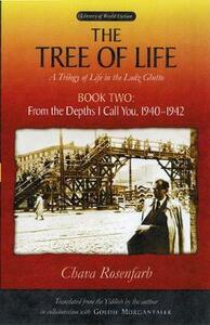 The Tree of Life Bk. 2; From the depths I call you, 1940-1942: A Trilogy of Life in the Lodz Ghetto - Chava Rosenfarb,Goldie Morgentaler - cover