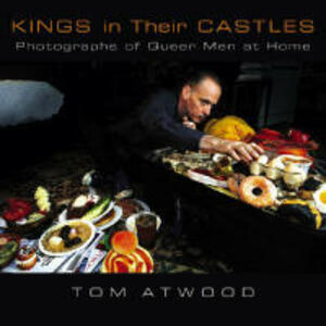 Kings in Their Castles: Photographs of Queer Men at Home - Tom Atwood,Charles Kaiser - cover