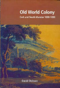 Old World Colony: Cork and South Munster 1630-1830 - David Dickson - cover