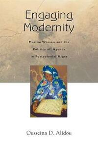 Engaging Modernity: Muslim Women and the Politics of Agency in Postcolonial Niger - Ousseina Alidou - cover