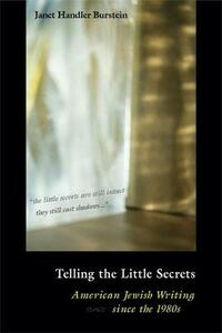 Telling the Little Secrets: American Jewish Writing Since the 1980s - Janet Handler Burstein - cover