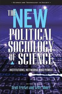 The New Political Sociology of Science: Institutions, Networks, and Power - cover