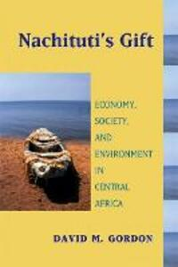 Nachituti's Gift: Economy, Society, and Environment in Central Africa - David Gordon - cover