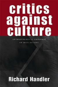 Critics Against Culture: Anthropological Observers of Mass Society - Richard Handler - cover