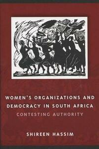 Women's Organizations and Democracy in South Africa: Contesting Authority - Shireen Hassim - cover
