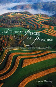 A Thousand Pieces of Paradise: Landscape and Property in the Kickapoo Valley - Lynne Heasley - cover