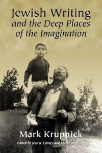 Jewish Writing and the Deep Places of the Imagination - Mark Krupnick - cover