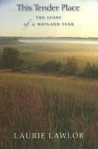This Tender Place: The Story of a Wetland Year - Laurie Lawlor - cover