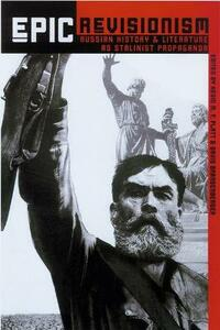 Epic Revisionism: Russian History and Literature as Stalinist Propaganda - cover