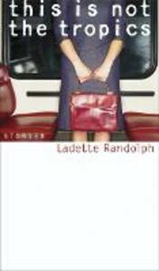 This is Not the Tropics: Stories - Ladette Randolph - cover