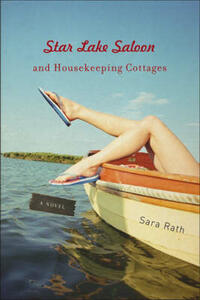 Star Lake Saloon and Housekeeping Cottages: A Novel - Sara Rath - cover