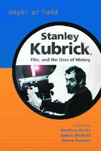 Depth of Field: Stanley Kubrick, Film and the Uses of History - G.L. Ercolini,Pat J. Gehrke,Diane Johnson - cover