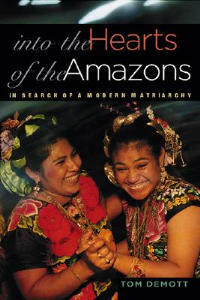 Into the Hearts of the Amazons: In Search of a Modern Matriarchy - Tom DeMott - cover