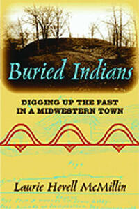 Buried Indians: Digging Up the Past in a Midwestern Town - Laurie Hovell McMillin - cover