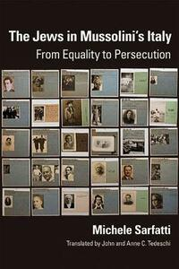 The Jews in Mussolini's Italy: From Equality to Persecution - Michele Sarfatti - cover