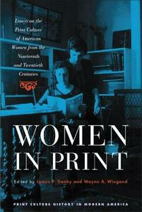 Women in Print: Essays on the Print Culture of American Women from the Nineteenth and Twentieth Centuries - cover
