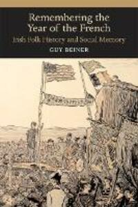 Remembering the Year of the French: Irish Folk History and Social Memory - Guy Beiner - cover