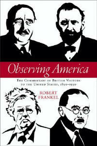 Observing America: The Commentary of British Visitors to the United States, 1890-1950 - Robert Frankel - cover