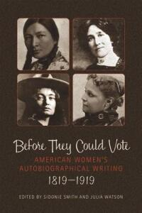 Before They Could Vote: American Women's Autobiographical Writing, 1819-1919 - cover