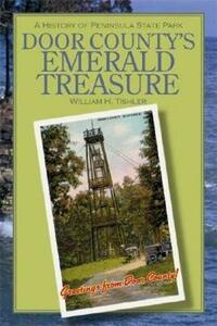 Door County's Emerald Treasure: A History of Peninsula State Park - William H. Tishler - cover