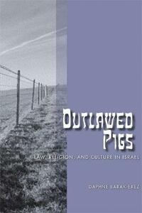 Outlawed Pigs: Law, Religion, and Culture in Israel - Daphne Barak-Erez - cover