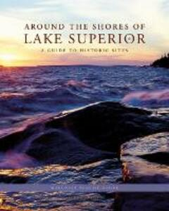 Around the Shores of Lake Superior: A Guide to Historic Sites - Margaret Beattie Bogue - cover