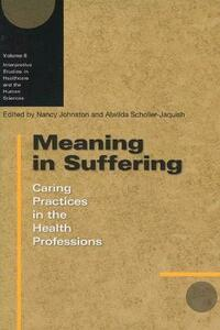 Meaning in Suffering: Caring Practices in the Health Professions - cover