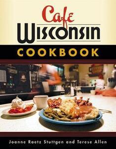 Cafe Wisconsin Cookbook - Joanne Raetz Stuttgen,Terese Allen - cover