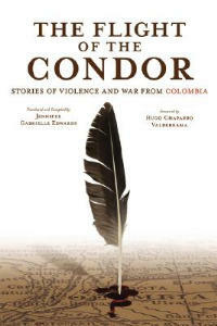 The Flight of the Condor: Stories of Violence and War from Colombia - cover