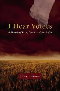 I Hear Voices: A Memoir of Love, Death, and the Radio - Jean Feraca - cover