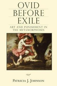 Ovid before Exile: Art and Punishment in the 'Metamorphoses' - Patricia J. Johnson - cover
