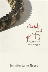Bagels and Grits: A Jew on the Bayou - Jennifer Anne Moses - cover