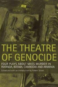 The Theatre of Genocide: Four Plays About Mass Murder in Rwanda, Bosnia, Cambodia, and Armenia - cover