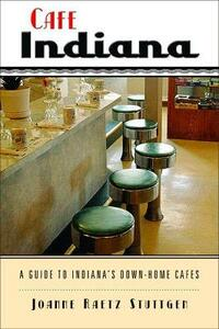 Cafe Indiana: A Guide to Indiana's Down-home Cafes - Joanne Raetz Stuttgen - cover