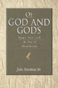 Of God and Gods: Egypt, Israel, and the Rise of Monotheism - Jan Assmann - cover