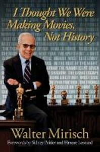 I Thought We Were Making Movies, Not History - Walter Mirisch - cover
