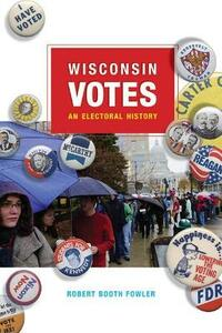 Wisconsin Votes: An Electoral History - Robert Booth Fowler - cover