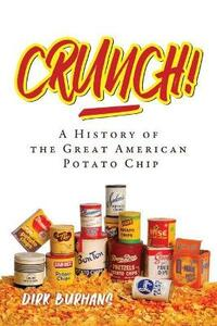 Crunch!: A History of the Great American Potato Chip - Dirk E. Burhans - cover