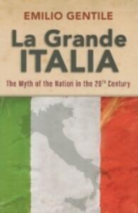 La Grande Italia: The Myth of the Nation in the Twentieth Century - Emilio Gentile - cover