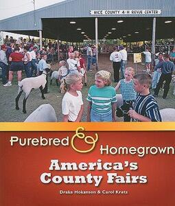 Purebred and Homegrown: America's County Fairs - Drake Hokanson,Carol Kratz - cover