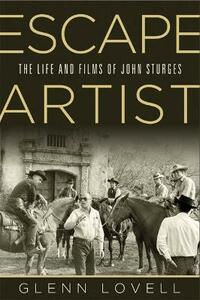 Escape Artist: The Life and Films of John Sturges - Glenn Lovell - cover