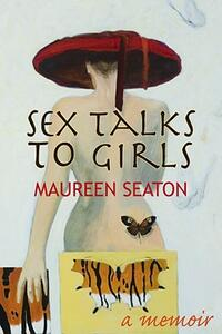 Sex Talks to Girls: A Memoir - Maureen Seaton - cover