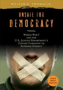 Unsafe for Democracy: World War I and the U.S. Justice Department's Covert Campaign to Suppress Dissent - William H. Thomas - cover